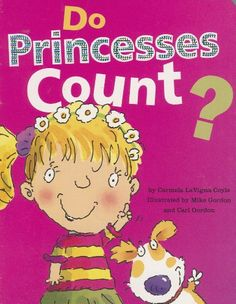 Do Princesses Count? by Carmela LaVigna Coyle  Do Princesses count? Yes, they do! Put on your boots and daisy crown and come along as everyone's favourite princess counts.