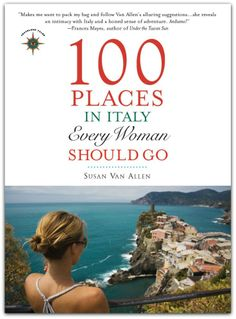 100 Places in Italy Every Women Should Go, by Susan Van Allen