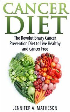 Cancer Prevention Diet: The Revolutionary Cancer Prevention Diet to Live Healthy and Cancer Free by Jennifer A. Matheson, http://www.amazon.com/dp/B00JUE7E7Y/ref=cm_sw_r_pi_dp_uRPFtb1MQYNB1