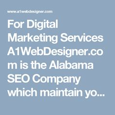 For Digital Marketing Services A1WebDesigner.com is the Alabama SEO Company which maintain your website in a way so that you can reach your targeted clientele.