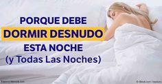 Dormir desnudo podría tener una serie de beneficios para la salud, incluyendo dormir mejor, mejor metabolismo, mejor circulación sanguínea y otros más. http://articulos.mercola.com/sitios/articulos/archivo/2017/01/26/beneficios-de-salud-de-dormir-desnudo.aspx