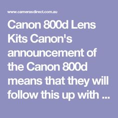 Canon 800d Lens Kits Canon's announcement of the Canon 800d means that they will follow this up with new Canon 800d Lens Kits.  For starters there is a new Canon 18-55mm which you will be able to buy as a Canon 800d 18-55mm Lens Kits. Not a great deal new to talk about here but it is a new lens.  There will also be the usual Twin Lens Kits such as the Canon 800d 18-55 55-250mm STM Twin Lens Kits, and the Canon 800d 18-55 75-300mm Twin Lens Kits.  My favourite kit lens is still the Canon…