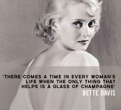 """There comes a time in every woman's life when the only thing that helps is a glass of champagne."" - Bette Davis (one of 20 quotes about drinking from Drink Nation) Work Quotes, Great Quotes, Quotes To Live By, Me Quotes, Qoutes, Famous Quotes, Champagne Quotes, Glass Of Champagne, Joan Crawford"