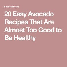 20 Easy Avocado Recipes That Are Almost Too Good to Be Healthy
