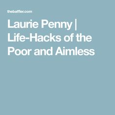Laurie Penny | Life-Hacks of the Poor and Aimless