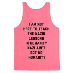 Not Here To Teach The Nazis Lessons In Humanity - You can't teach a Nazi lessons in humanity. Nazi's ain't got no humanity, and they need to be dee-stroyed. Channel your inner bastard with this Aldo Raine quote shirt.