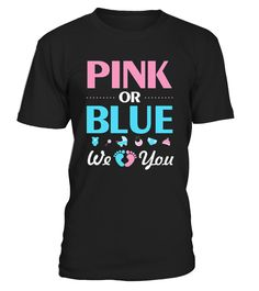 Pink Or Blue We Love You Baby T-Shirt Funny baby reveal T-shirt, Best baby reveal T-shirt
