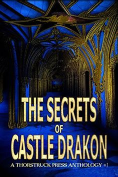 The Secrets of Castle Drakon (Thorstruck Anthology Book 1) by Jeffrey Blackmer, http://www.amazon.com/dp/B00REQ9DSI/ref=cm_sw_r_pi_dp_kvxNub18463CT