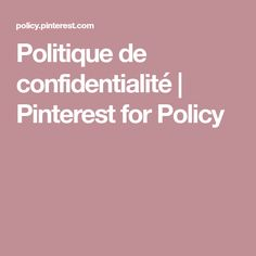 Politique de confidentialité | Pinterest for Policy