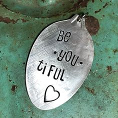 Stamped Vintage Upcycled Spoon Jewelry Pendant Charm - Be.You.Tiful (Beautiful You) by JuliesJunktique on Etsy