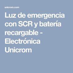 Luz de emergencia con SCR y batería recargable - Electrónica Unicrom