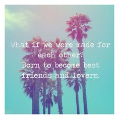What if we were made for each other? Born to become best friends and lovers