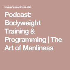 Podcast: Bodyweight Training & Programming | The Art of Manliness