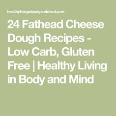 24 Fathead Cheese Dough Recipes - Low Carb, Gluten Free | Healthy Living in Body and Mind