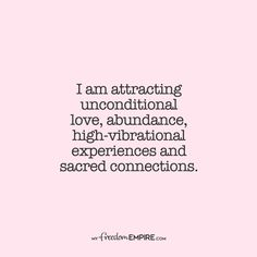 unconditional love REPEAT AFTER ME: quot;I am attracting unconditional love, abundance, high-vibrational experiences and sacred connections. Click pin to get this affirmation as a printable you can hang on your walls at your home or office. Positive Affirmations Quotes, Self Love Affirmations, Law Of Attraction Affirmations, Affirmation Quotes, Positive Quotes, Motivational Quotes, Inspirational Quotes, Positive Vibes Only, Woman Quotes
