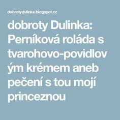 dobroty Dulinka: Perníková roláda s tvarohovo-povidlovým krémem aneb pečení s tou mojí princeznou