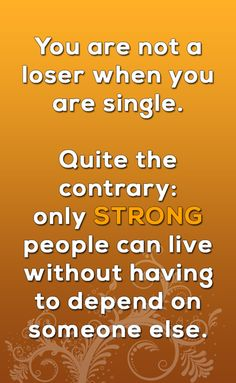 You are not a loser when you are single. Quite the contrary: only strong people can live without having to depend on someone else. #strong #strongwomen #strongisbeautiful #quoteoftheday #quotestoliveby #motivationalquotes #beingsingle #singlelife