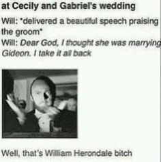 I do believe he would actually do this. #williamherondale