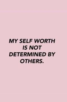 self worth. What is your self worth. My self worth is not determined by others. Stop comparing yourself to others. Love yourself.