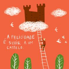 HAPPINESS IS TO CLIMB TO THE TOP OF A CASTLE, Illustrated by Afonso Cruz