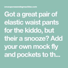 Got a great pair of elastic waist pants for the kiddo, but their a snooze? Add your own mock fly and pockets to the pattern- it's easier than you think.