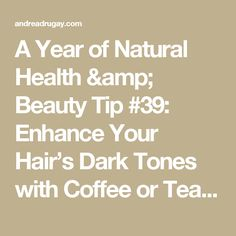 A Year of Natural Health & Beauty Tip #39: Enhance Your Hair's Dark Tones with Coffee or Tea – andrea drugay