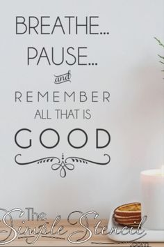 Breathe, pause and remember that all is good. A beautifully designed vinyl wall phrase to remind you to stop and smell the roses every chance you get! Spa Quotes, Relax Quotes, Home Quotes And Sayings, Inspirational Wall Quotes, Word Stencils, Inspiration Wall, Bathroom Inspiration, Wall Decor Quotes, Break Room
