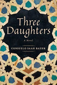 Three Daughters by Consuelo Baehr. Read April 2015 (4 stars)