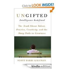 Ungifted:  Intelligence Redefined by Scott Barry Kaufman | Kaufman explores the latest research in genetics and neuroscience, as well as evolutionary, developmental, social, positive, and cognitive psychology revealing there are many paths to greatness