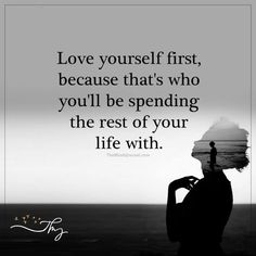 Love yourself first - http://themindsjournal.com/love-yourself-first/