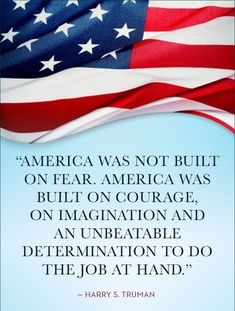 Quotes About America That'll Put You In a Patriotic Mood Determination: On January Harry Truman said this in a message to Congress.Determination: On January Harry Truman said this in a message to Congress. Independence Day Wallpaper, Us Independence Day, Happy Independence Day Quotes, Patriotic Pictures, Patriotic Quotes, I Love America, God Bless America, American Pride, American Flag