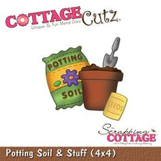 Cottage Cutz-4x4 Dies-Potting Soil & Stuff      Item Number: COT-4x4-200  Your Price: $19.95