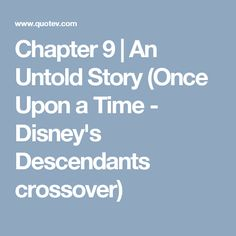 Chapter 9   An Untold Story (Once Upon a Time - Disney's Descendants crossover)
