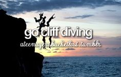 Go cliff diving with the people I love <3