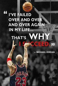 I've failed over and over and over again in my life... That's why I SUCCEEDED. - Michael Jordan