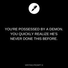 """""""I'm young and inexperienced!"""" """"How young?! And I thought demonic possession was easy."""" """"I'm 800 in June. And I'd like to see you try this!"""""""