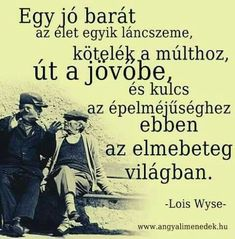 Lois Wyse gondolata a barátságról. Coach Quotes, Bff Quotes, Jokes Quotes, Wise Quotes, Motivational Quotes, Funny Quotes, Inspirational Quotes, Memes, Positive Life