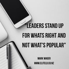 """""""Leaders stand up for what's right and not what's popular"""" Mark Wager"""