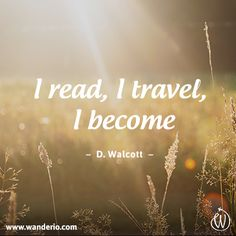 I read, I travel, I become - www.wanderio.com #wanderlust #travel #quotes