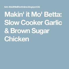 Makin' it Mo' Betta: Slow Cooker Garlic & Brown Sugar Chicken