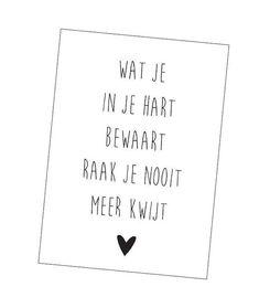 Kaart Wat je in je hart bewaart Words Quotes, Wise Words, Qoutes, Sayings, In Memoriam Quotes, Dutch Words, Little Presents, Dutch Quotes, One Liner