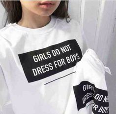Shirt: black and white, t-shirt, white t-shirt, etsy, white, girls do not dress for boys, top, feminist, black quote, quote on it, sweater, grunge t-shirt, pale, pale grunge, guys, t-shirt, t-shirt, black, graphic tee, feminism, equality, girl, jumper, sweatshirt, white and black shirt, tumblr, tumblr shirt, pullover, statement, girl, black and white, quote on it, tumblr outfit, white sweater, print, quote on it, black text, white black sweater grunge girl, teenagers, grunge, tumblr…