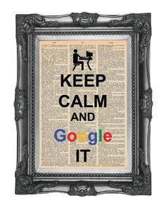 Keep Calm and Google It (true story.)