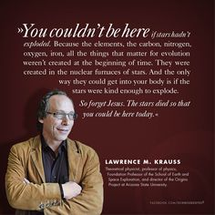Lawrence M. Krauss on exploding stars. Lawrence Krauss, Science Quotes, Anti Religion, Carl Sagan, Space And Astronomy, Atheism, Meaningful Quotes, Albert Einstein, Evolution