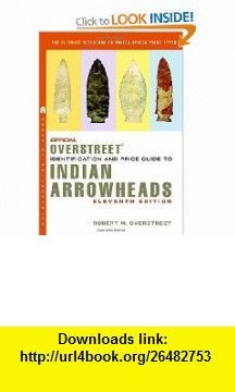 The Official Overstreet Identification and Price Guide to Indian Arrowheads, 11th Edition (Official Overstreet Indian Arrowhead Identification and Price Guide) (9780375723124) Robert M Overstreet , ISBN-10: 0375723129  , ISBN-13: 978-0375723124 ,  , tutorials , pdf , ebook , torrent , downloads , rapidshare , filesonic , hotfile , megaupload , fileserve