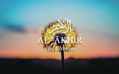 Al-Akhir The Last, The One Who Exists After Everything Perishes 99 Names of Allah (swt)