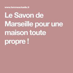 Le Savon de Marseille pour une maison toute propre !