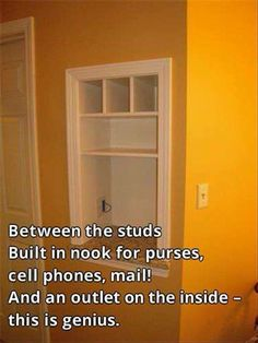 In between the studs of your house make a shelf for purses, cell phone, keys and mail and put an outlet in it! So smart