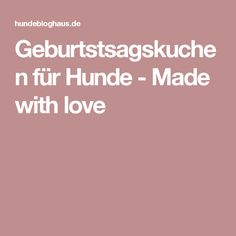 Geburtstsagskuchen für Hunde - Made with love