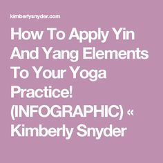 How To Apply Yin And Yang Elements To Your Yoga Practice! (INFOGRAPHIC) « Kimberly Snyder